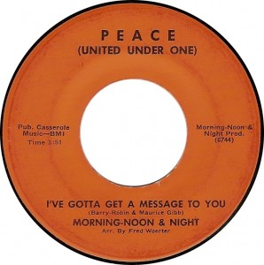 Morning-Noon &amp; Night, Ive Gotta Get a Message to You (Peace [United Under One] 6744)