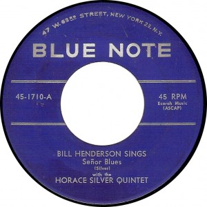Bill Henderson with the Horace Silver Quintet, Señor Blues (Blue Note 45-1710-A)