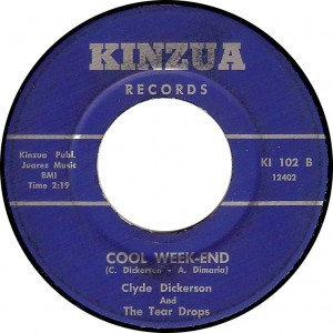 Clyde Dickerson And The Tear Drops, Cool Week-End (Kinzua Kl 102 B)